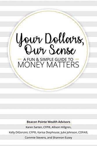 Your Dollars, Our Sense: A Fun & Simple Guide To Money Matters by Karen Sarten