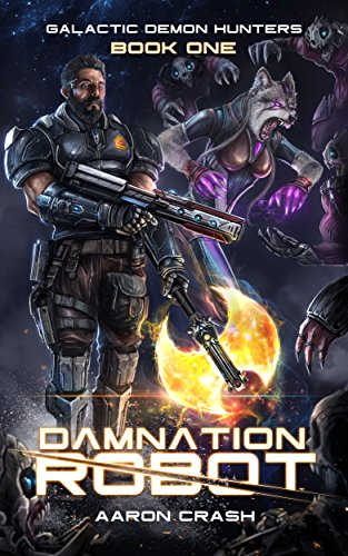 Damnation Robot: A Paranormal Space Opera Adventure (Galactic Demon Hunters Book 1) by Aaron Crash