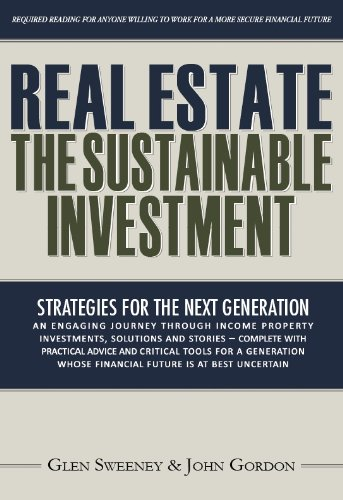 Real Estate: The Sustainable Investment by Glen Sweeney