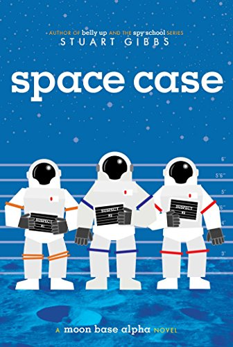 Space Case (Moon Base Alpha Book 1) by Stuart Gibbs