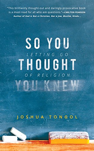 So You Thought You Knew: Letting Go of Religion by Joshua Tongol