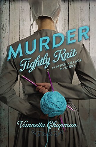 Murder Tightly Knit (Amish Village Mystery Series Book 2) by Vannetta Chapman