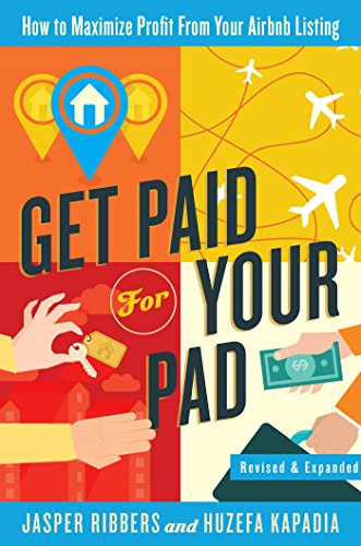Get Paid For Your Pad: How to Maximize Profit From Your Airbnb Listing by Jasper Ribbers