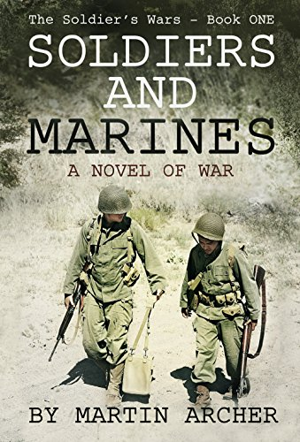 SOLDIERS AND MARINES: A Novel of War (The Soldier's Wars Book 1) by Martin Archer