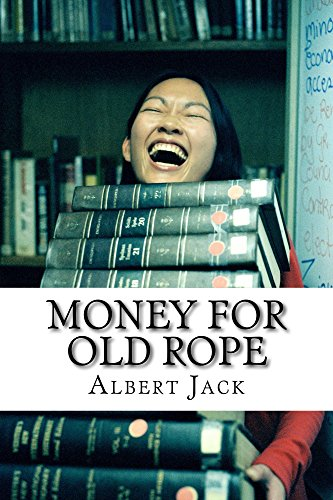 Money for Old Rope - Part One: The Origins of Some Things You Thought You Already Knew by Albert Jack