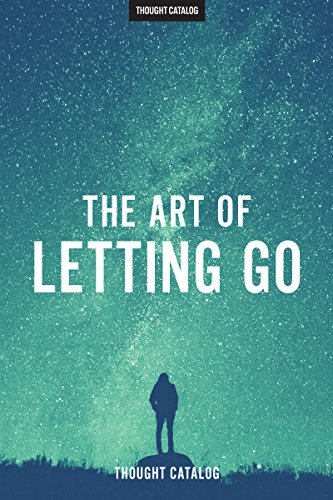 The Art Of Letting Go by Thought Catalog
