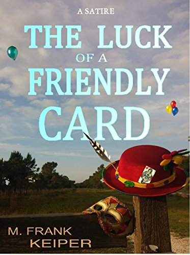 THE LUCK OF A FRIENDLY CARD by M. Frank Keiper
