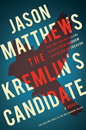 The Kremlin's Candidate: A Novel (The Red Sparrow Trilogy Book 3) by Jason Matthews