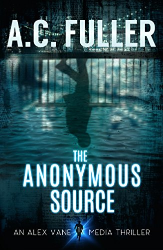 The Anonymous Source (An Alex Vane Media Thriller, Book 1) by A.C. Fuller