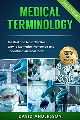 Medical Terminology: The Best and Most Effective Way to Memorize, Pronounce and Understand Medical Terms: 2nd Edition by David Andersson