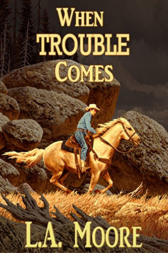 When Trouble Comes by L.A. Moore