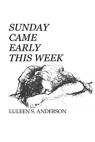 Sunday Came Early This Week by Luleen S. Anderson