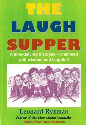 The Laugh Supper: A time-defying dialogue crammed with wisdom and laughter! by Leonard Ryzman