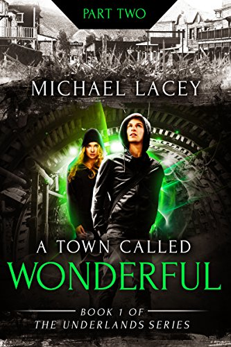 A Town Called Wonderful, Part 2: from Book One of The Underlands Series by Michael Lacey