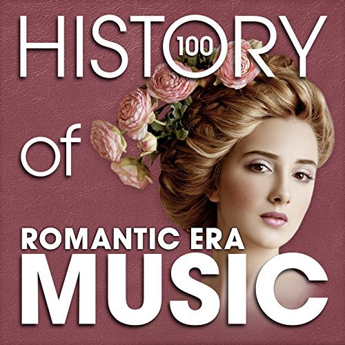 The History of Romantic Era Music by Various Artists