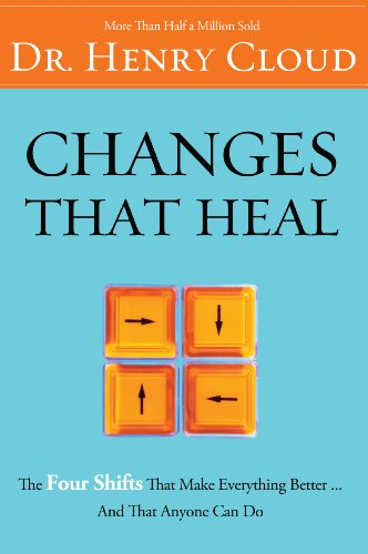 Changes That Heal: The Four Shifts That Make Everything Better…And That Everyone Can Do by Henry Cloud