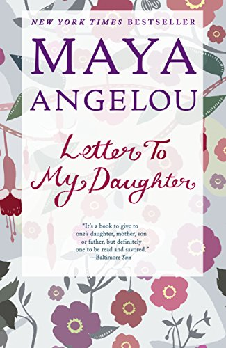 Letter to My Daughter by Maya Angelou