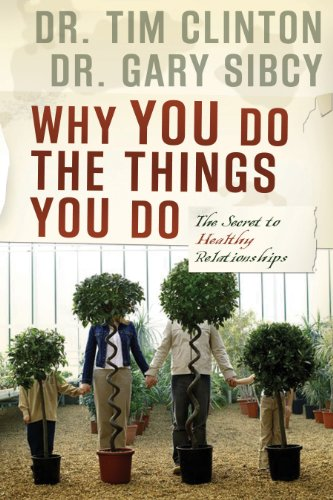 Why You Do the Things You Do: The Secret to Healthy Relationships by Tim Clinton