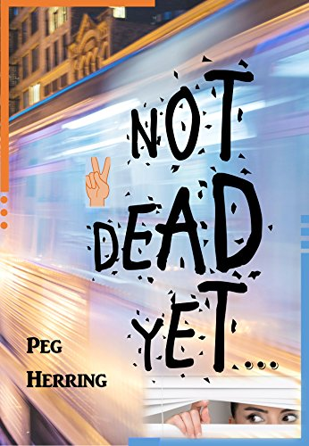 Not Dead Yet... by Peg Herring