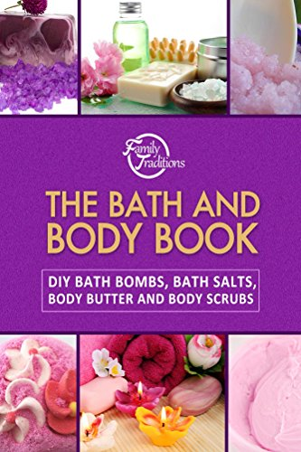 The Bath and Body Book: DIY Bath Bombs, Bath Salts, Body Butter and Body Scrubs by Family Traditions Publishing
