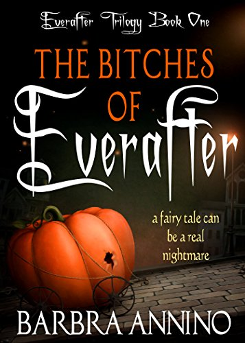 The Bitches of Everafter: A dark princess fairy tale  by Barbra Annino