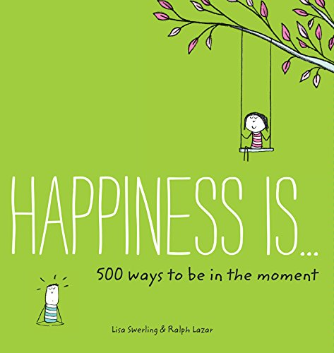 Happiness Is . . . 500 Ways to Be in the Moment (Happiness is...) by Lisa Swerling