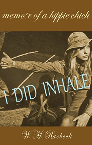 I Did Inhale: Memoir of a Hippie Chick by W. M. Raebeck