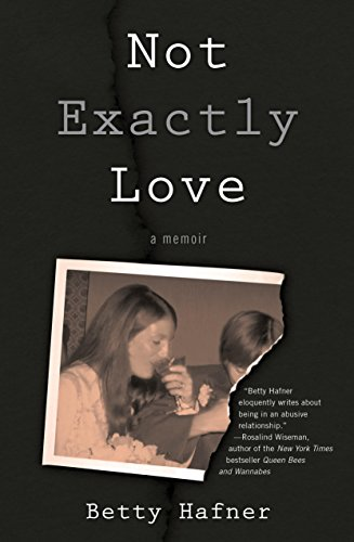 Not Exactly Love: A Memoir by Betty Hafner