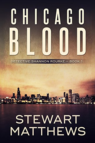 Chicago Blood: Detective Shannon Rourke Book 1 by Stewart Matthews