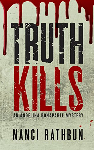 Truth Kills (Angelina Bonaparte Mysteries Book 1) by Nanci Rathbun