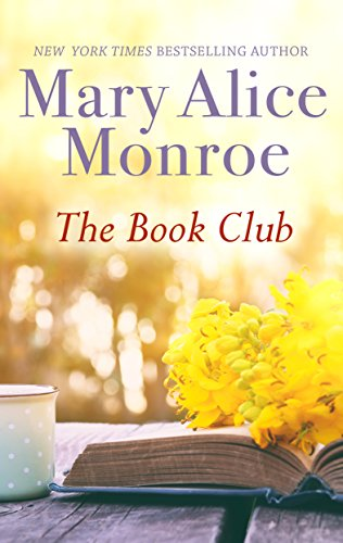 The Book Club: A Women's Fiction Novel about the Power of Friendship by Mary Alice Monroe