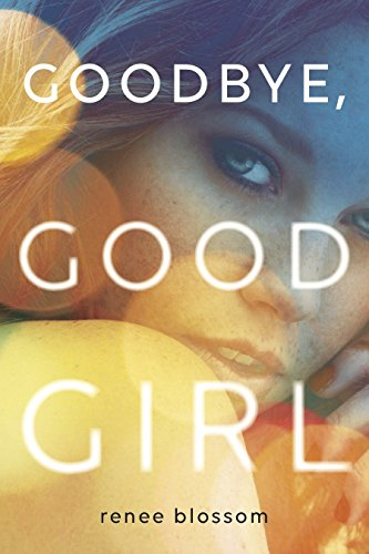 Goodbye, Good Girl by Renee Blossom