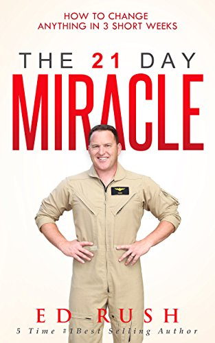 The 21 Day Miracle: How To Change Anything in 3 Short Weeks by Ed Rush