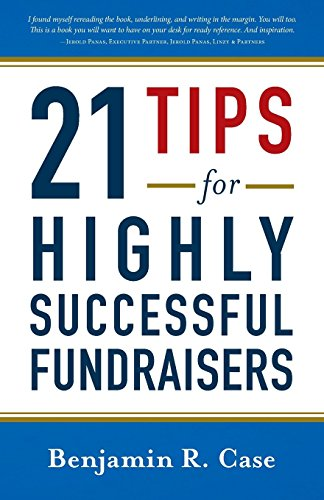 21 Tips for Highly Successful Fundraisers by Benjamin R. Case