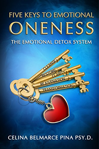 5 Keys To Emotional Oneness: The Emotional Detox System by Dr. Celina Belmarce Pina