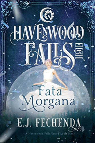 Fata Morgana: (A Havenwood Falls High Novel) by E.J. Fechenda
