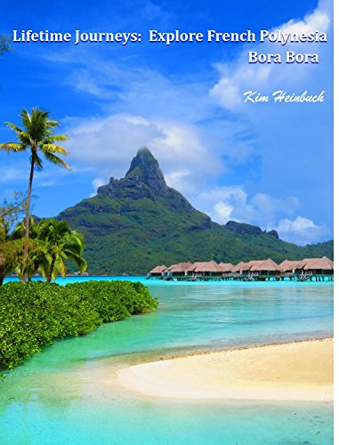 Lifetime Journeys: Explore French Polynesia / Bora Bora by Kim Heinbuch