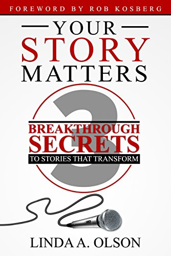 Your Story Matters! : 3 Breakthrough Secrets to Stories That Transform by Linda A. Olson