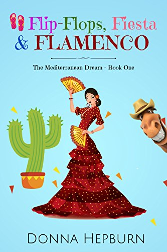 Flip-Flops, Fiesta & Flamenco: The Mediterranean Dream - Book One by Donna Hepburn