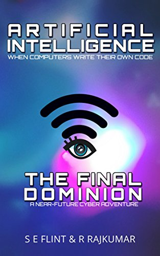 Artificial Intelligence: The Final Dominion by SE Flint & R Rajkumar