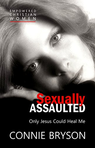 Sexually Assaulted – Only Jesus Could Heal Me by Connie Bryson
