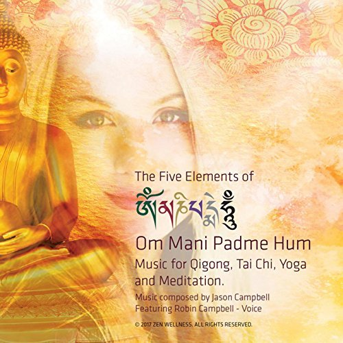 The 5 Elements of Om Mani Padme Hum. Music for Tai Chi, Qigong, Yoga and Meditation  by Jason Campbell & Robin Campbell