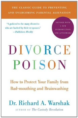 Divorce Poison New and Updated Edition: How to Protect Your Family from Bad-mouthing and Brainwashing by Dr. Richard A. Warshak