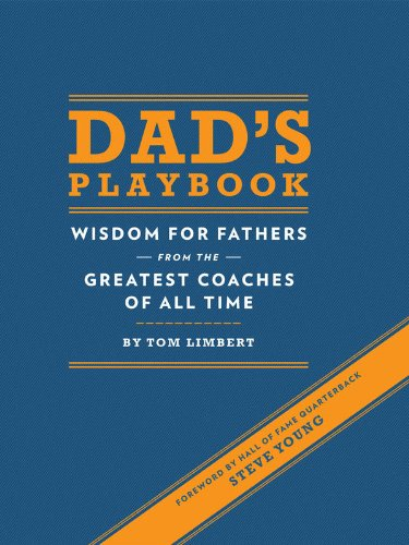 Dad's Playbook: Wisdom for Fathers from the Greatest Coaches of All Time by Tom Limbert