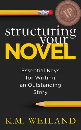 Structuring Your Novel: Essential Keys for Writing an Outstanding Story (Helping Writers Become Authors Book 3) by K.M. Weiland