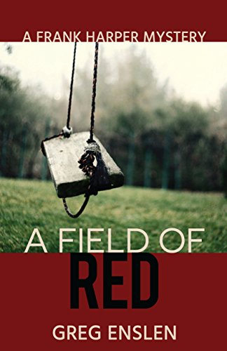 A Field of Red (Frank Harper Mysteries Book 1) by Greg Enslen