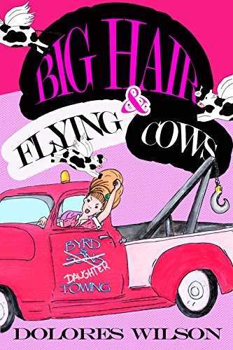 BIG HAIR AND FLYING COWS by Dolores Wilson