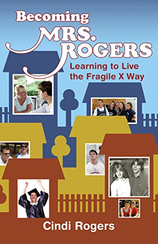 Becoming Mrs. Rogers: Learning to Live the Fragile X Way by Cindi Rogers