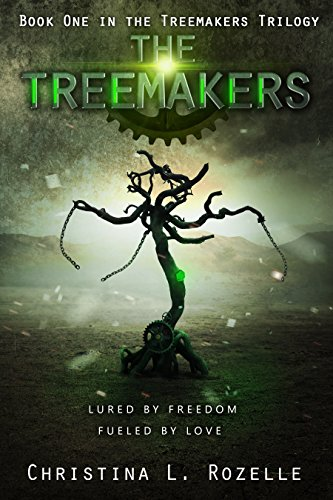 The Treemakers: Book one in the YA Dystopian Scifi Epic (The Treemakers Trilogy - 1) by Christina L. Rozelle