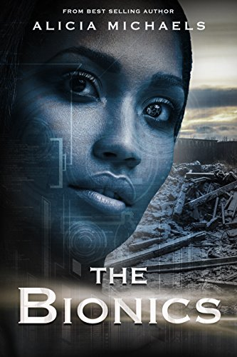 The Bionics (The Bionics Novels Book 1) by Alicia Michaels